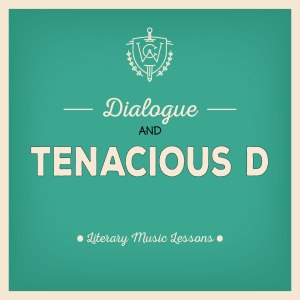 Literary_Music_Lessons_Dialogue_TenaciousD