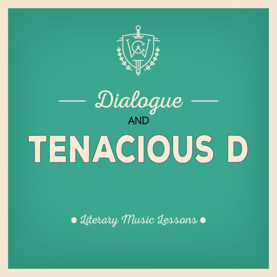 Literary Music Lessons: Dialogue and Tenacious D