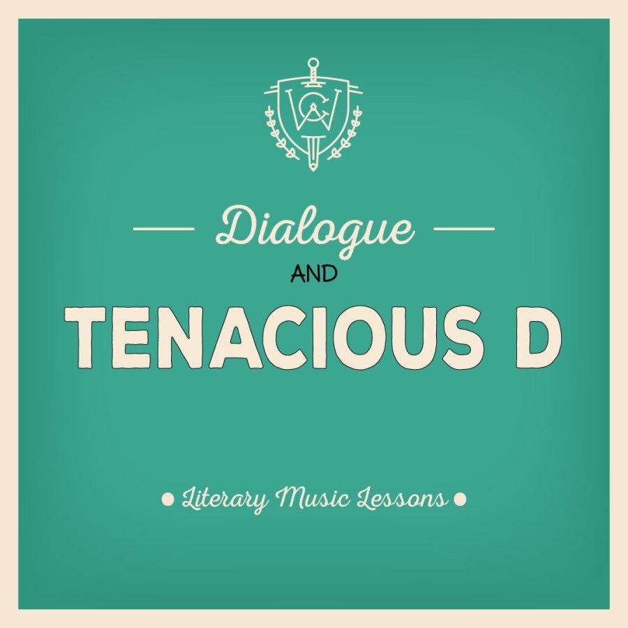 Literary Music Lessons: Dialogue and TenaciousD