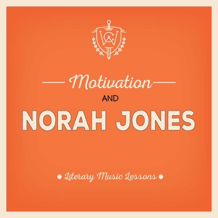 Literary Music Lessons: Motivation and Norah Jones