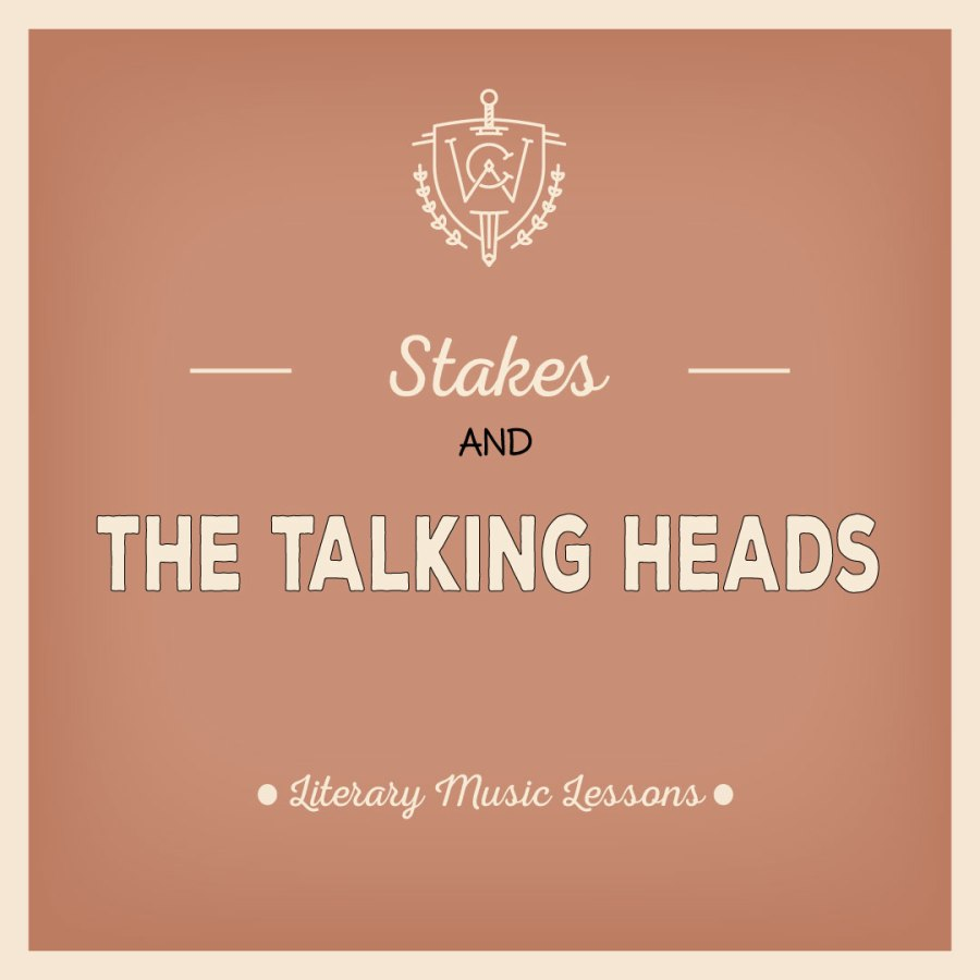 Literary Music Lessons: Stakes and The Talking Heads